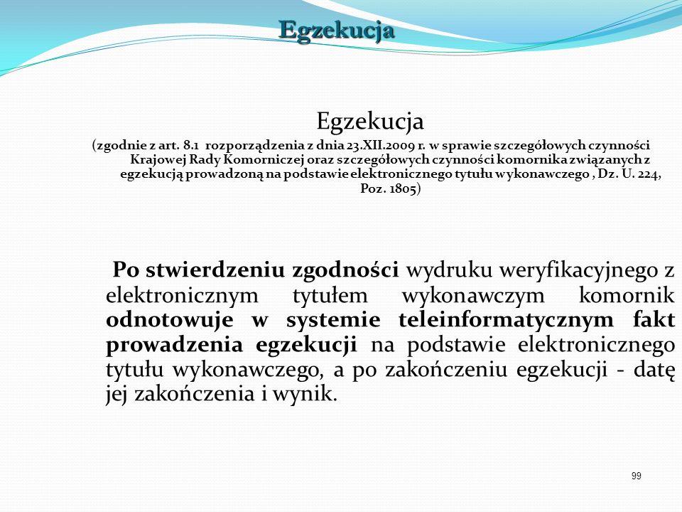99 Egzekucja (zgodnie z art. 8.1 rozporządzenia z dnia 23.XII.2009 r. w sprawie szczegółowych czynności Krajowej Rady Komorniczej oraz szczegółowych c