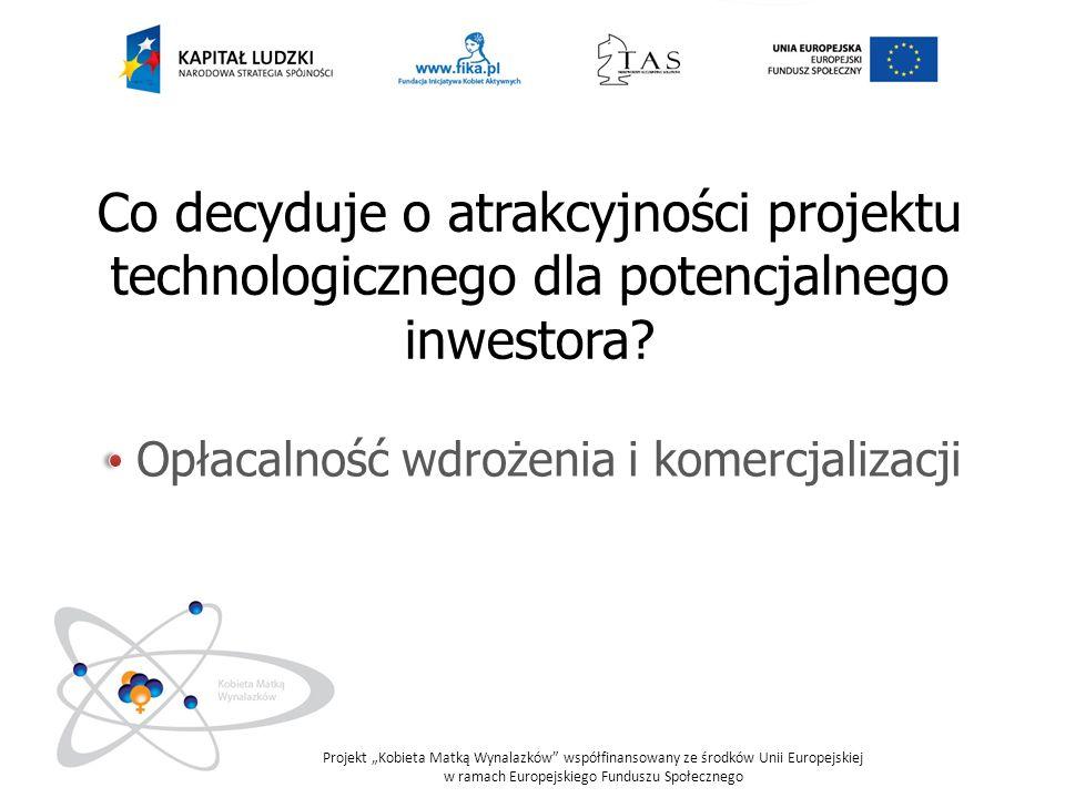 Projekt Kobieta Matką Wynalazków współfinansowany ze środków Unii Europejskiej w ramach Europejskiego Funduszu Społecznego Centra Transferu Technologii (CTT) CTT są jednostkami pomostowymi, utworzonymi przy polskich uczelniach, wspomagającymi komercjalizację badań.