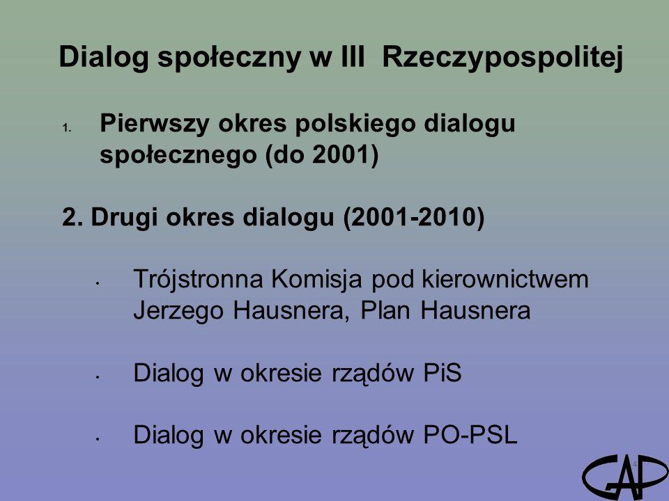 Dialog społeczny w III Rzeczypospolitej 4 1. Pierwszy okres polskiego dialogu społecznego (do 2001) 2. Drugi okres dialogu (2001-2010) Trójstronna Kom