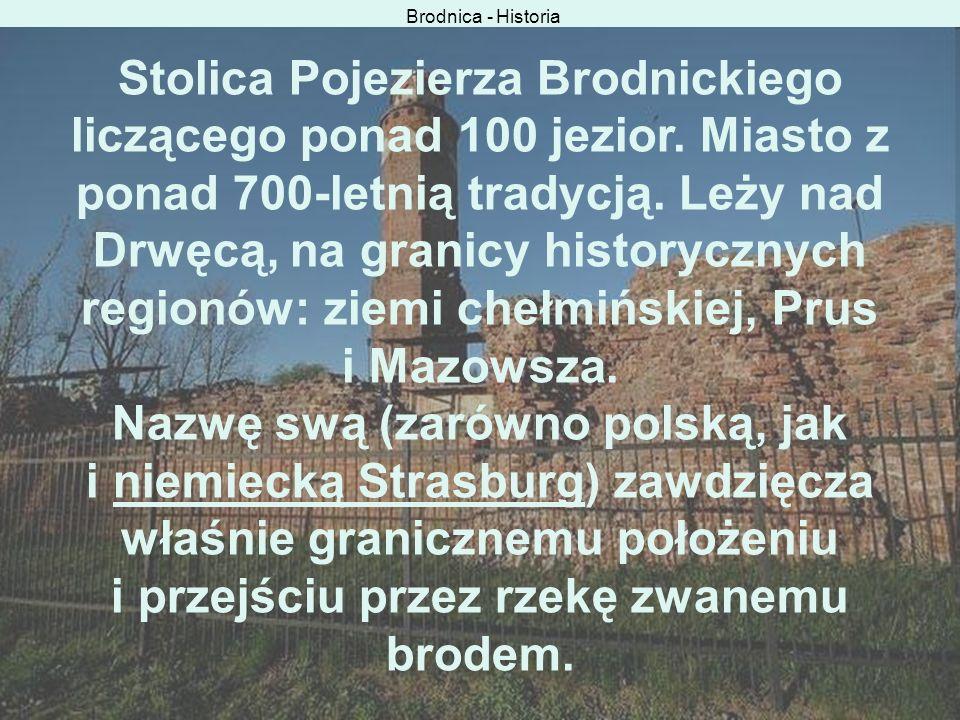 Brodnica - Historia Stolica Pojezierza Brodnickiego liczącego ponad 100 jezior. Miasto z ponad 700-letnią tradycją. Leży nad Drwęcą, na granicy histor