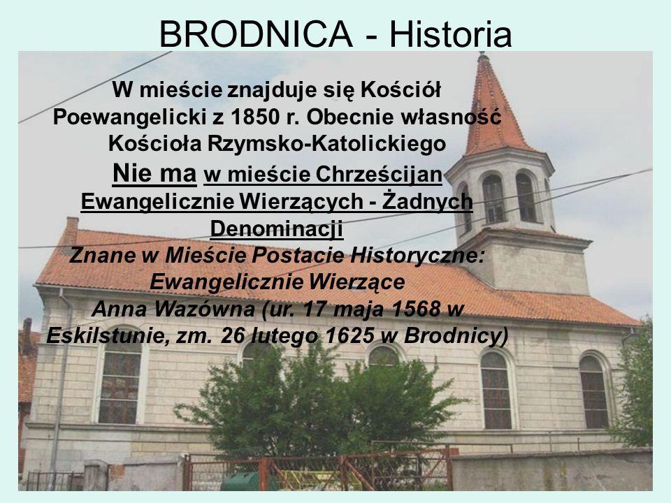 BRODNICA - Historia W mieście znajduje się Kościół Poewangelicki z 1850 r. Obecnie własność Kościoła Rzymsko-Katolickiego Nie ma w mieście Chrześcijan