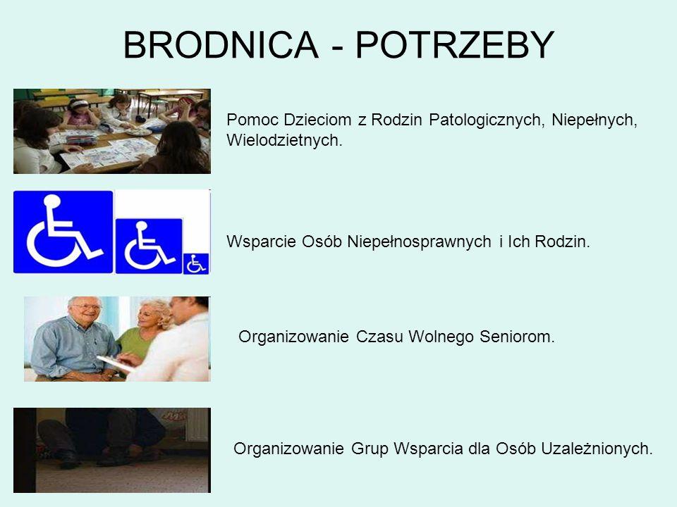 BRODNICA - POTRZEBY Pomoc Dzieciom z Rodzin Patologicznych, Niepełnych, Wielodzietnych. Wsparcie Osób Niepełnosprawnych i Ich Rodzin. Organizowanie Cz