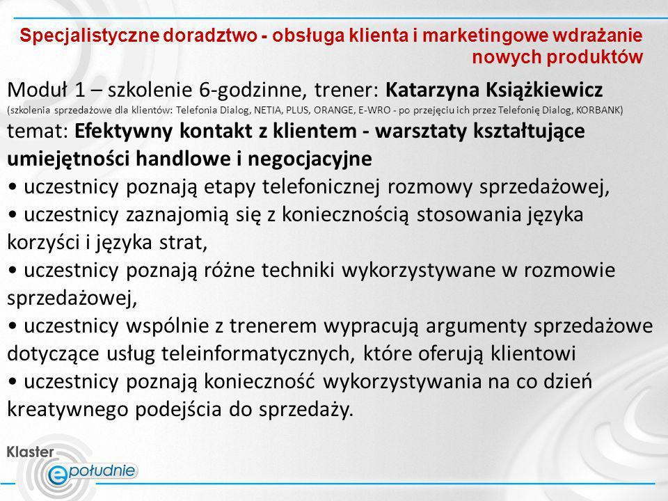 Specjalistyczne doradztwo - obsługa klienta i marketingowe wdrażanie nowych produktów Moduł 1 – szkolenie 6-godzinne, trener: Katarzyna Książkiewicz (
