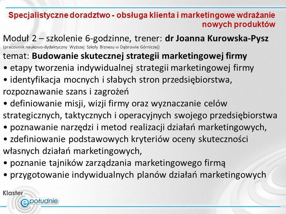 Specjalistyczne doradztwo - obsługa klienta i marketingowe wdrażanie nowych produktów Moduł 2 – szkolenie 6-godzinne, trener: dr Joanna Kurowska-Pysz