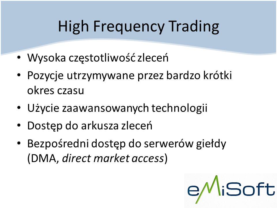 High Frequency Trading Wysoka częstotliwość zleceń Pozycje utrzymywane przez bardzo krótki okres czasu Użycie zaawansowanych technologii Dostęp do ark