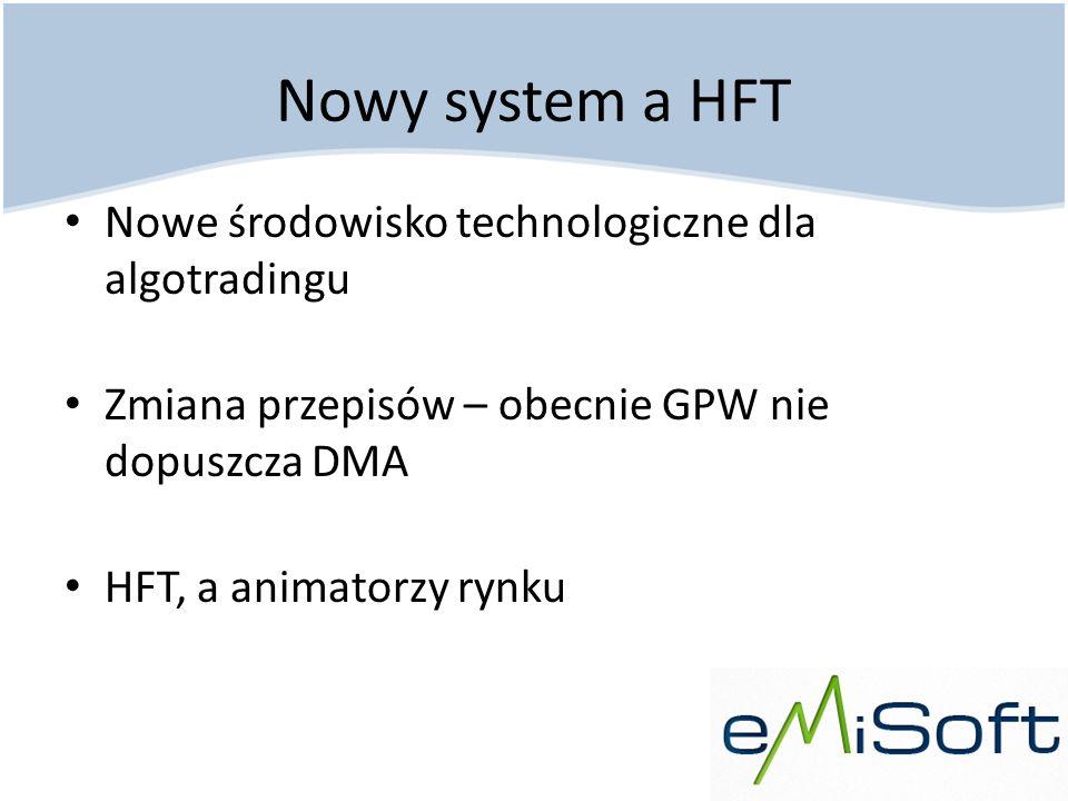 Nowy system a HFT Nowe środowisko technologiczne dla algotradingu Zmiana przepisów – obecnie GPW nie dopuszcza DMA HFT, a animatorzy rynku
