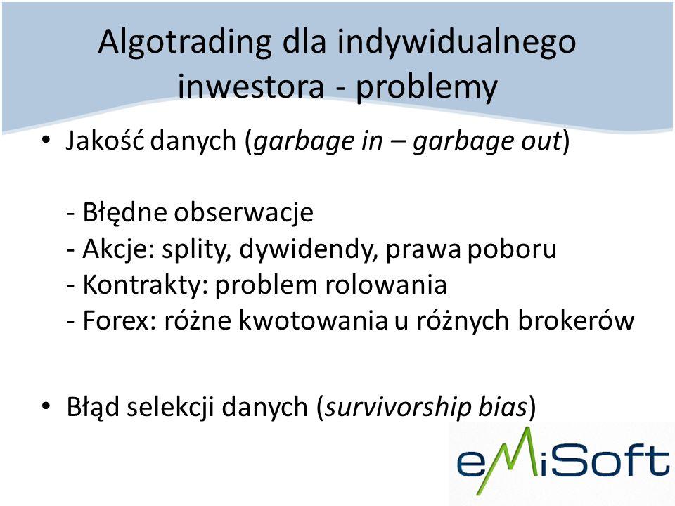 Algotrading dla indywidualnego inwestora - problemy Jakość danych (garbage in – garbage out) - Błędne obserwacje - Akcje: splity, dywidendy, prawa pob