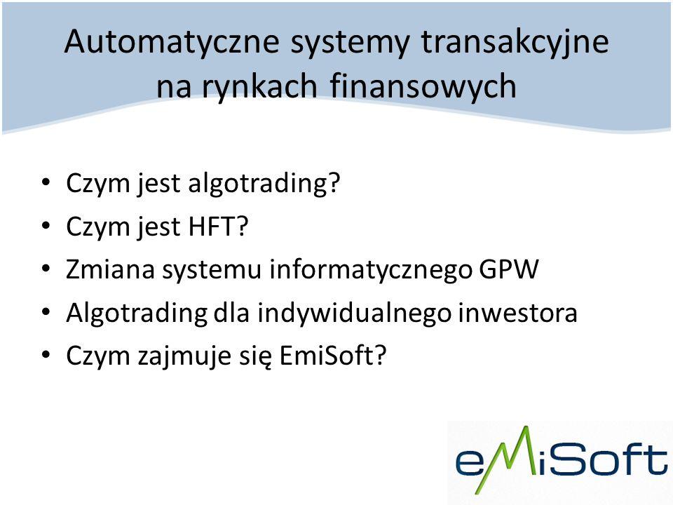 Automatyczne systemy transakcyjne na rynkach finansowych Czym jest algotrading? Czym jest HFT? Zmiana systemu informatycznego GPW Algotrading dla indy