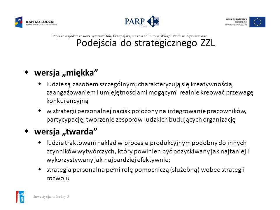 Projekt współfinansowany przez Unię Europejską w ramach Europejskiego Funduszu Społecznego Inwestycja w kadry 3 Podejścia do strategicznego ZZL podejś