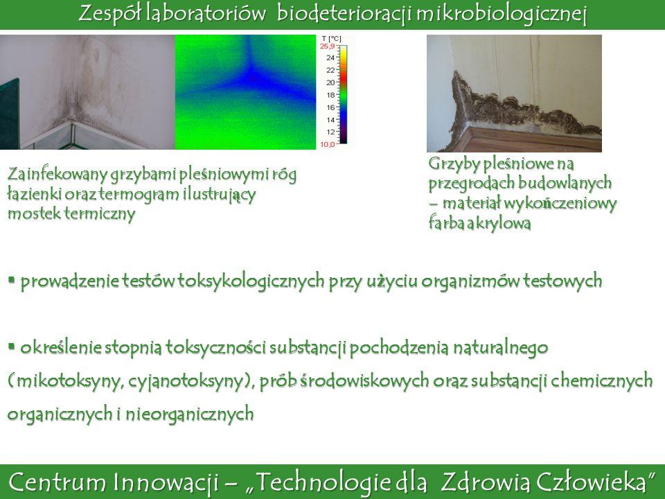 Centrum Innowacji – Technologie dla Zdrowia Człowieka Zespół laboratoriów biodeterioracji mikrobiologicznej prowadzenie testów toksykologicznych przy