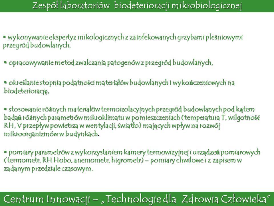 Centrum Innowacji – Technologie dla Zdrowia Człowieka Zespół laboratoriów biodeterioracji mikrobiologicznej wykonywanie ekspertyz mikologicznych z zai