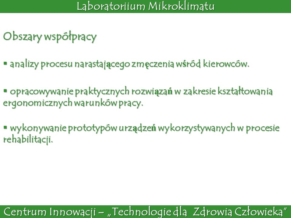 Centrum Innowacji – Technologie dla Zdrowia Człowieka Laboratoriium Mikroklimatu Obszary współpracy analizy procesu narastaj ą cego zm ę czenia w ś ró