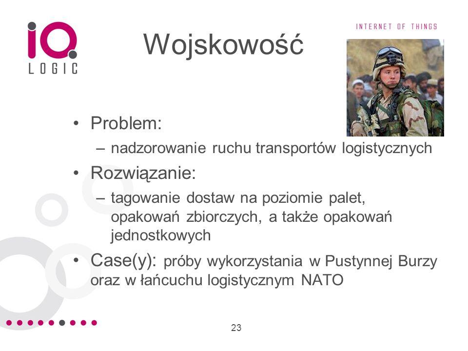 23 Wojskowość Problem: –nadzorowanie ruchu transportów logistycznych Rozwiązanie: –tagowanie dostaw na poziomie palet, opakowań zbiorczych, a także op