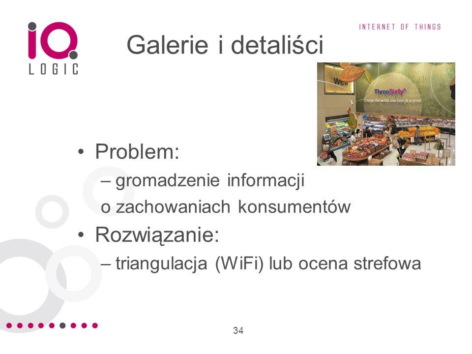 34 Galerie i detaliści Problem: –gromadzenie informacji o zachowaniach konsumentów Rozwiązanie: –triangulacja (WiFi) lub ocena strefowa