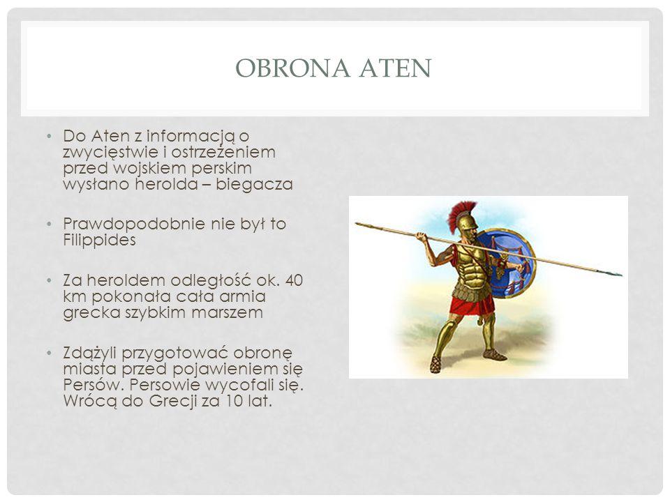OBRONA ATEN Do Aten z informacją o zwycięstwie i ostrzeżeniem przed wojskiem perskim wysłano herolda – biegacza Prawdopodobnie nie był to Filippides Z