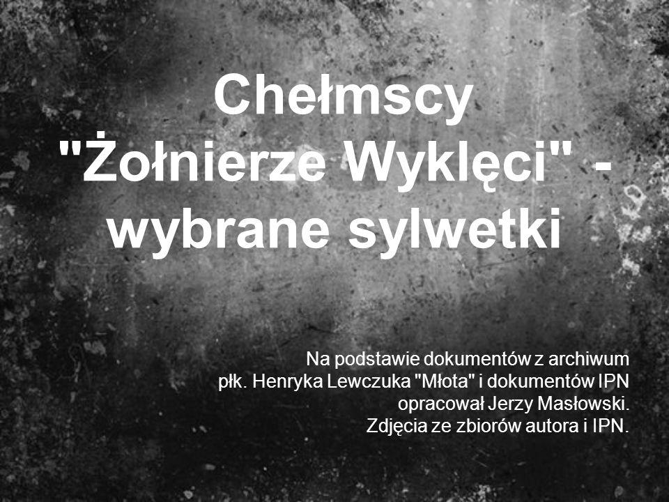 Podporucznik Wacław Witnicki Kos Urodził się w 1923 roku w Chełmie.