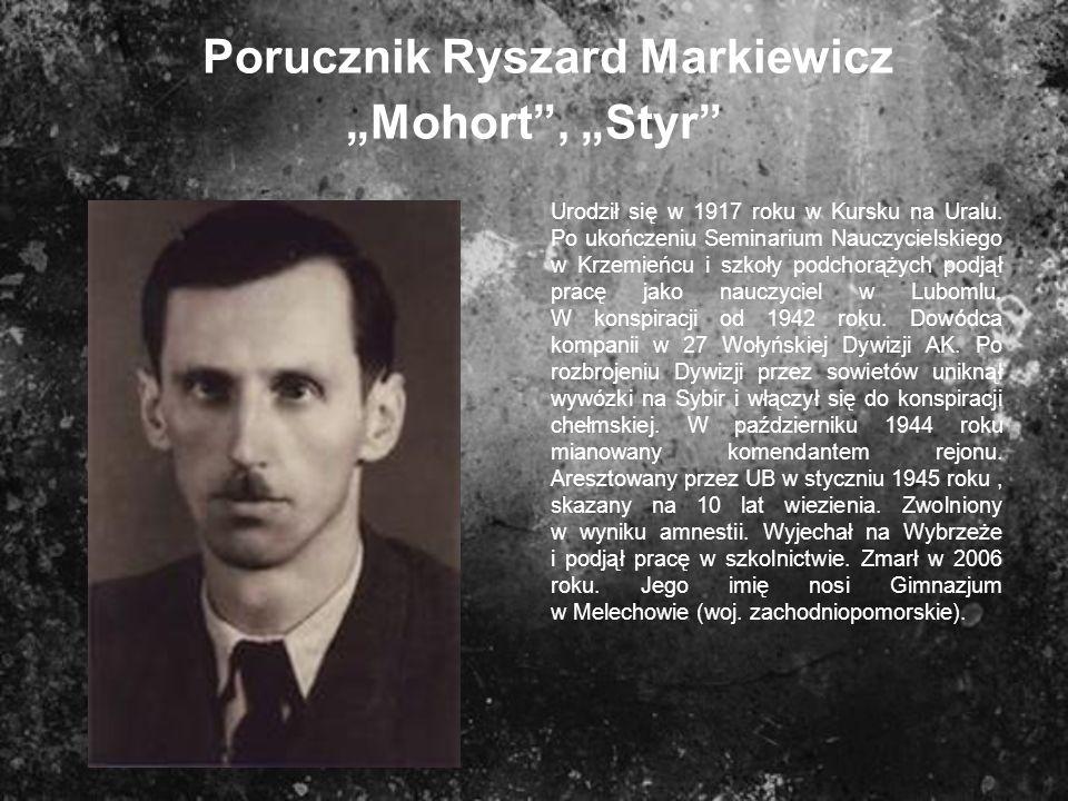 Porucznik Ryszard Markiewicz Mohort, Styr Urodził się w 1917 roku w Kursku na Uralu. Po ukończeniu Seminarium Nauczycielskiego w Krzemieńcu i szkoły p