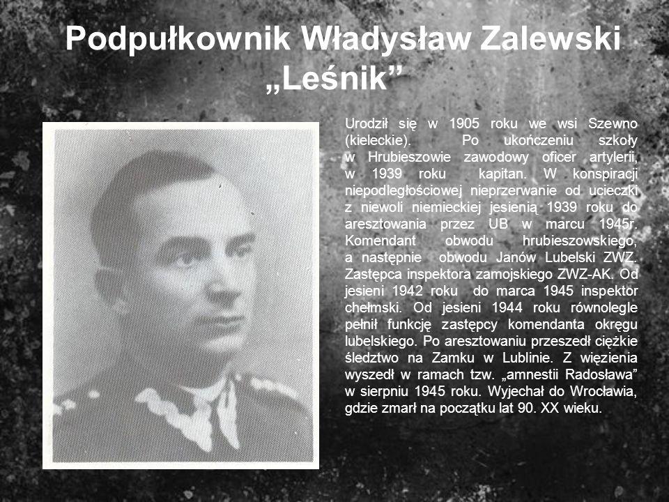 Podpułkownik Władysław Zalewski Leśnik Urodził się w 1905 roku we wsi Szewno (kieleckie). Po ukończeniu szkoły w Hrubieszowie zawodowy oficer artyleri
