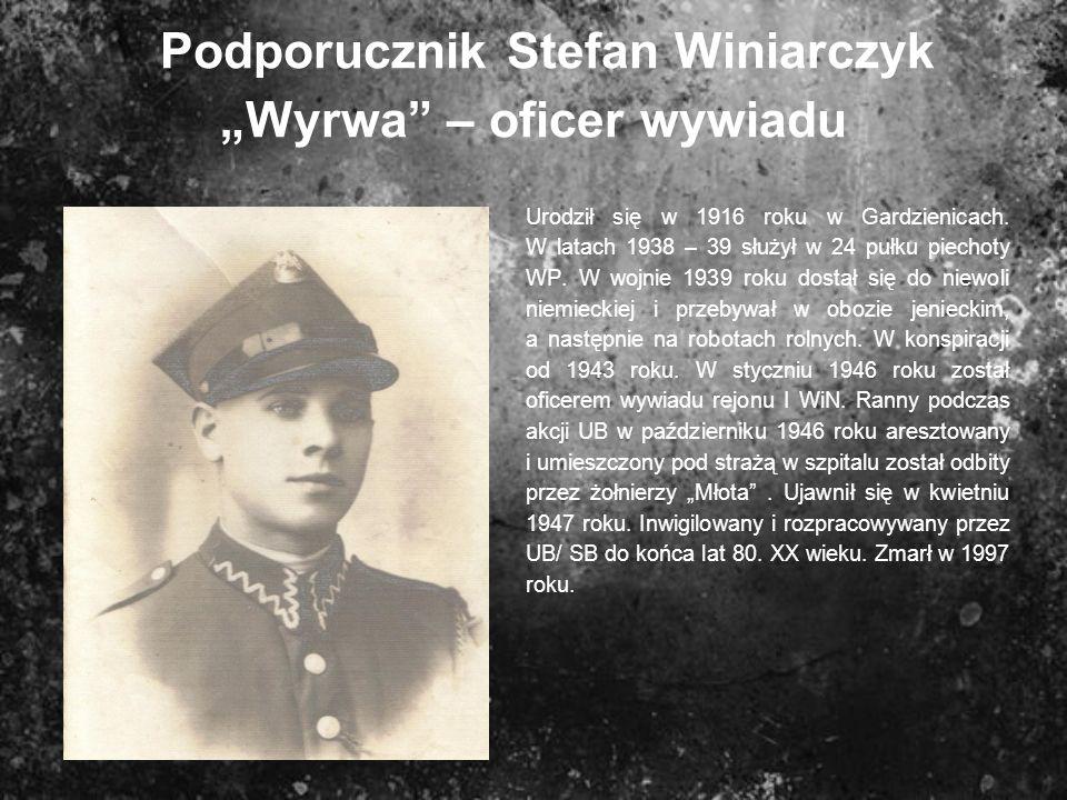 Podporucznik Stefan Winiarczyk Wyrwa – oficer wywiadu Urodził się w 1916 roku w Gardzienicach. W latach 1938 – 39 służył w 24 pułku piechoty WP. W woj