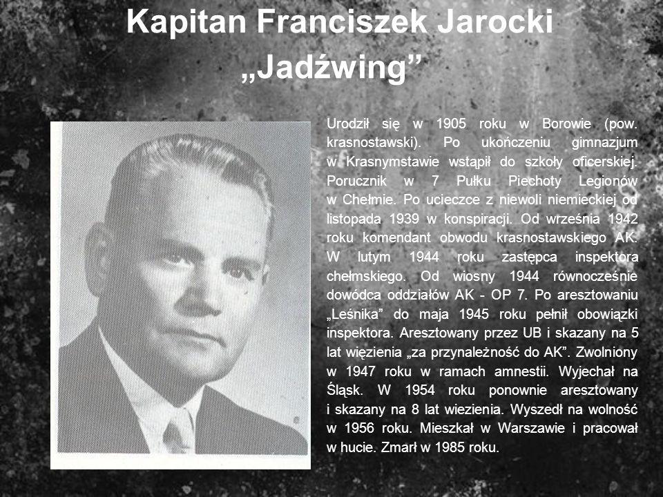 Kapitan Franciszek Jarocki Jadźwing Urodził się w 1905 roku w Borowie (pow. krasnostawski). Po ukończeniu gimnazjum w Krasnymstawie wstąpił do szkoły