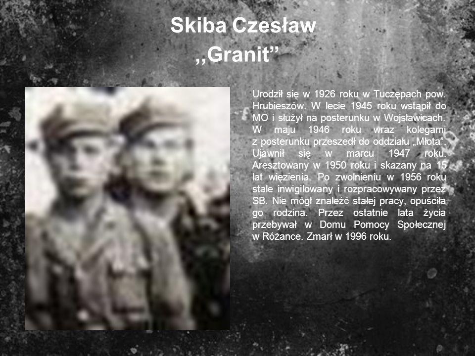 Skiba Czesław,,Granit Urodził się w 1926 roku w Tuczępach pow. Hrubieszów. W lecie 1945 roku wstąpił do MO i służył na posterunku w Wojsławicach. W ma