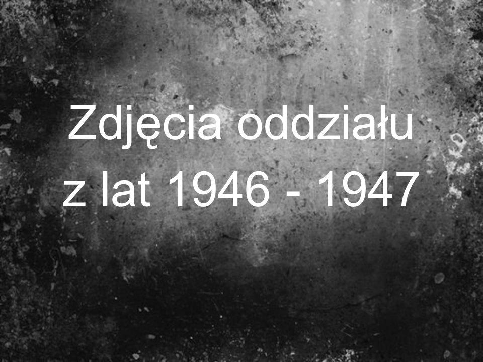 Zdjęcia oddziału z lat 1946 - 1947