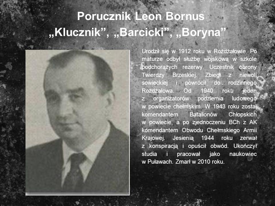 Porucznik Leon Bornus Klucznik, Barcicki, Boryna Urodził się w 1912 roku w Rożdżałowie. Po maturze odbył służbę wojskową w szkole podchorążych rezerwy