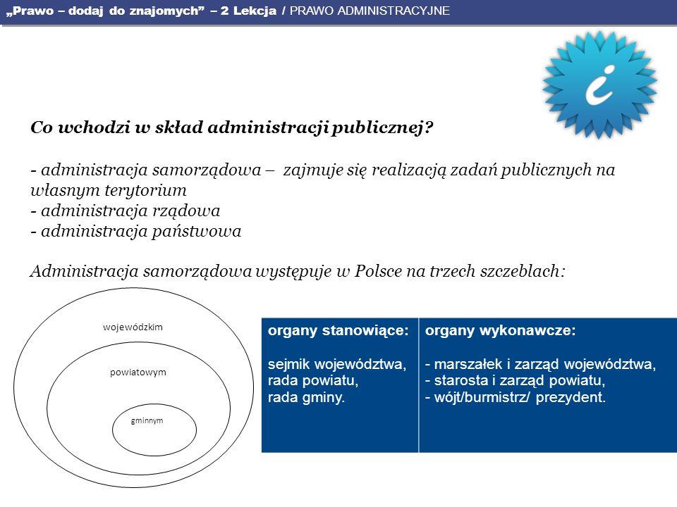 Warto, żebyś wiedział, że prawo administracyjne składa się z trzech części: 1.