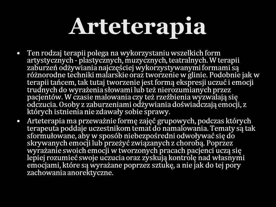 Arteterapia Ten rodzaj terapii polega na wykorzystaniu wszelkich form artystycznych - plastycznych, muzycznych, teatralnych. W terapii zaburzeń odżywi