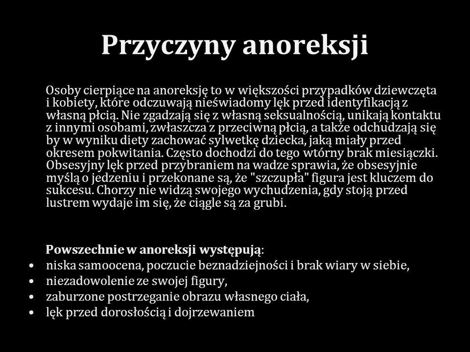 Przyczyny anoreksji Osoby cierpiące na anoreksję to w większości przypadków dziewczęta i kobiety, które odczuwają nieświadomy lęk przed identyfikacją