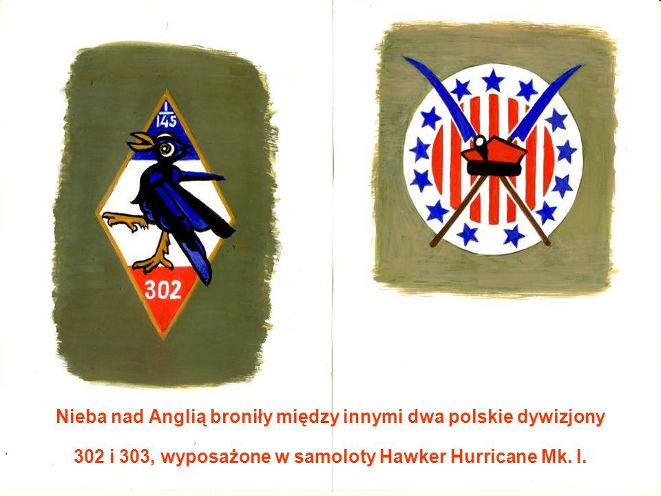 Nieba nad Anglią broniły między innymi dwa polskie dywizjony 302 i 303, wyposażone w samoloty Hawker Hurricane Mk.