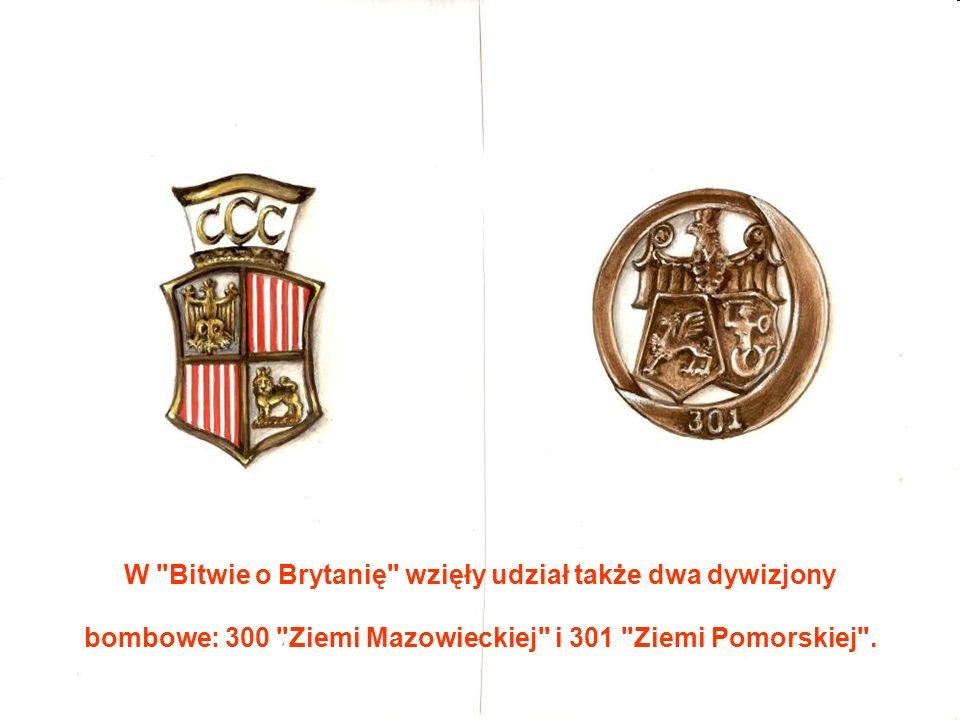 W Bitwie o Brytanię wzięły udział także dwa dywizjony bombowe: 300 Ziemi Mazowieckiej i 301 Ziemi Pomorskiej .
