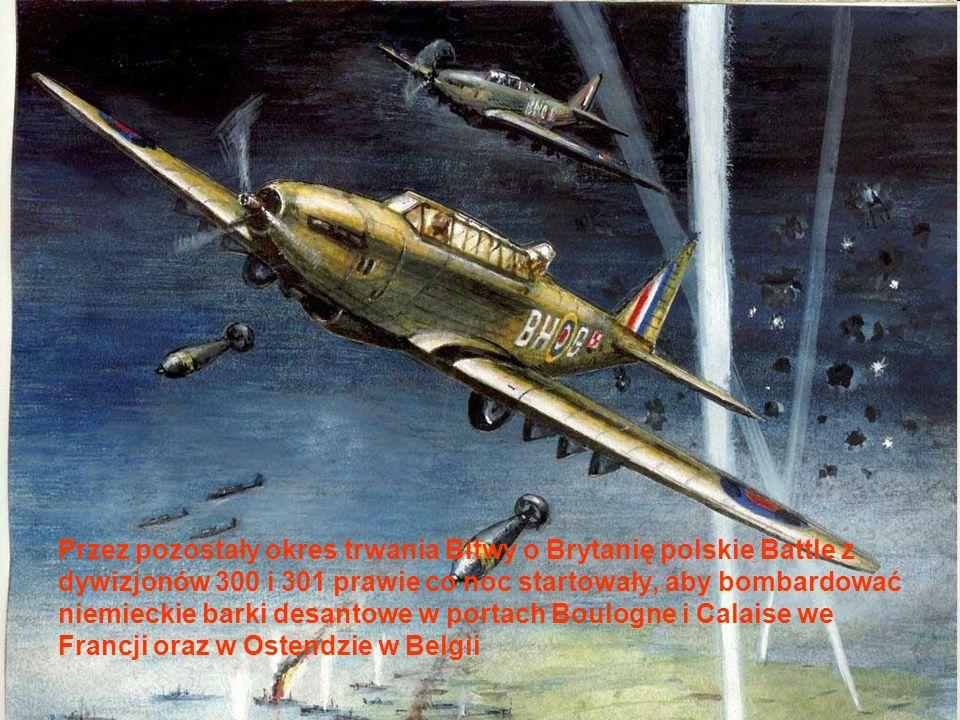 Przez pozostały okres trwania Bitwy o Brytanię polskie Battle z dywizjonów 300 i 301 prawie co noc startowały, aby bombardować niemieckie barki desantowe w portach Boulogne i Calaise we Francji oraz w Ostendzie w Belgii