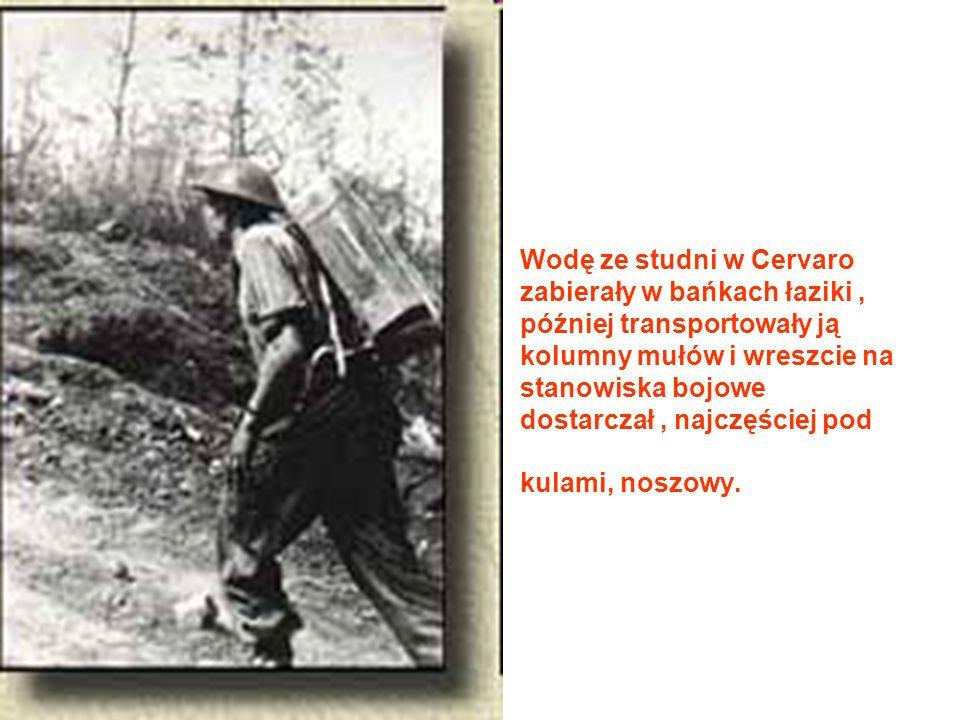 Wodę ze studni w Cervaro zabierały w bańkach łaziki, później transportowały ją kolumny mułów i wreszcie na stanowiska bojowe dostarczał, najczęściej pod kulami, noszowy.
