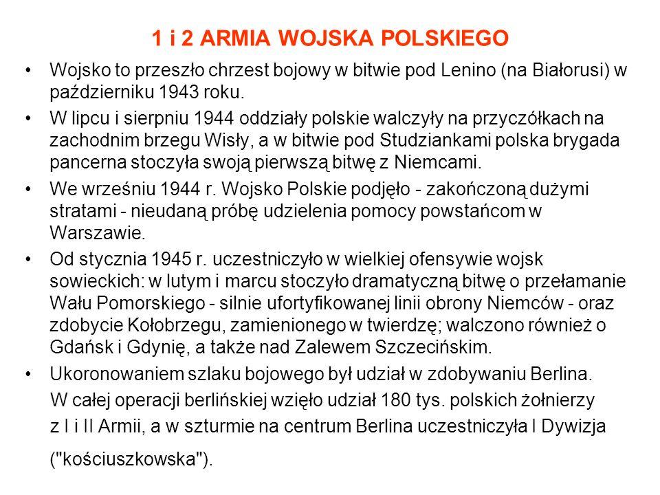 1 i 2 ARMIA WOJSKA POLSKIEGO Wojsko to przeszło chrzest bojowy w bitwie pod Lenino (na Białorusi) w październiku 1943 roku.