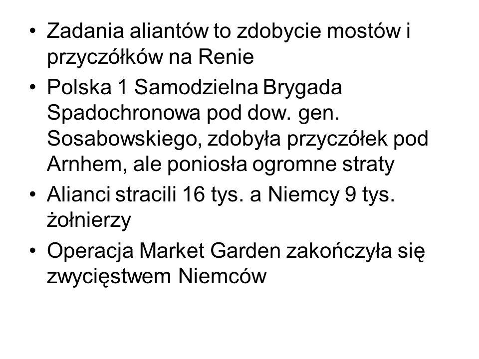 Zadania aliantów to zdobycie mostów i przyczółków na Renie Polska 1 Samodzielna Brygada Spadochronowa pod dow.