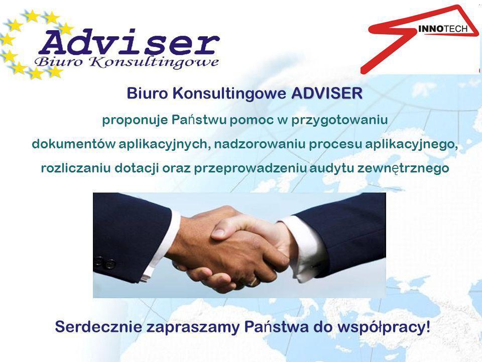 ADVISER Biuro Konsultingowe ADVISER proponuje Pa ń stwu pomoc w przygotowaniu dokumentów aplikacyjnych, nadzorowaniu procesu aplikacyjnego, rozliczani