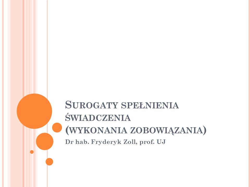 S UROGATY SPEŁNIENIA ŚWIADCZENIA ( WYKONANIA ZOBOWIĄZANIA ) Dr hab. Fryderyk Zoll, prof. UJ