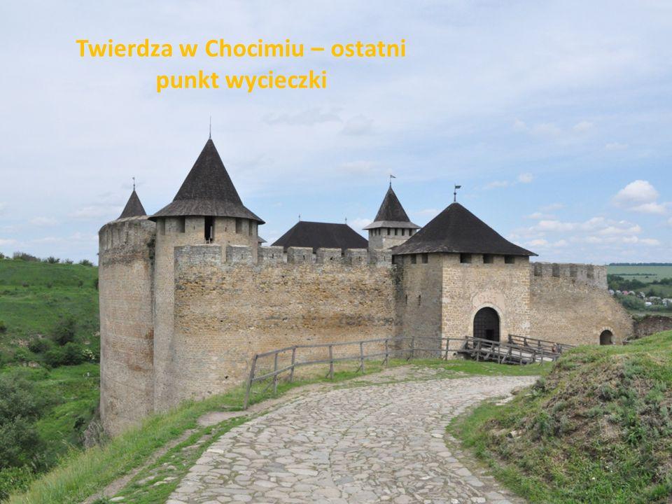 Twierdza w Chocimiu – ostatni punkt wycieczki