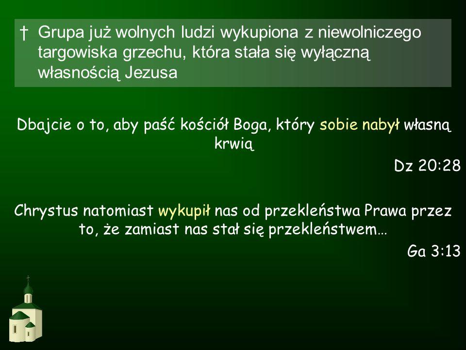Dbajcie o to, aby paść kościół Boga, który sobie nabył własną krwią Dz 20:28 Chrystus natomiast wykupił nas od przekleństwa Prawa przez to, że zamiast
