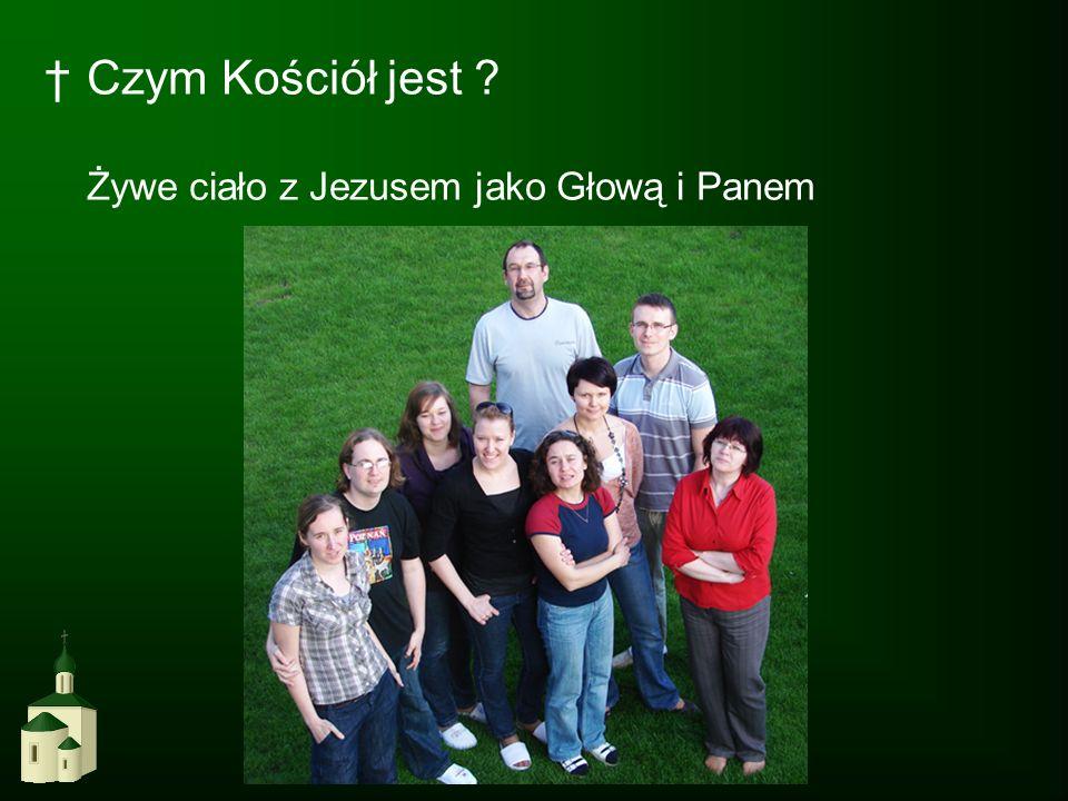Czym Kościół jest ? Żywe ciało z Jezusem jako Głową i Panem