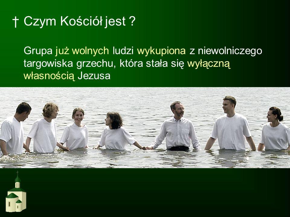 Czym Kościół jest ? Grupa już wolnych ludzi wykupiona z niewolniczego targowiska grzechu, która stała się wyłączną własnością Jezusa