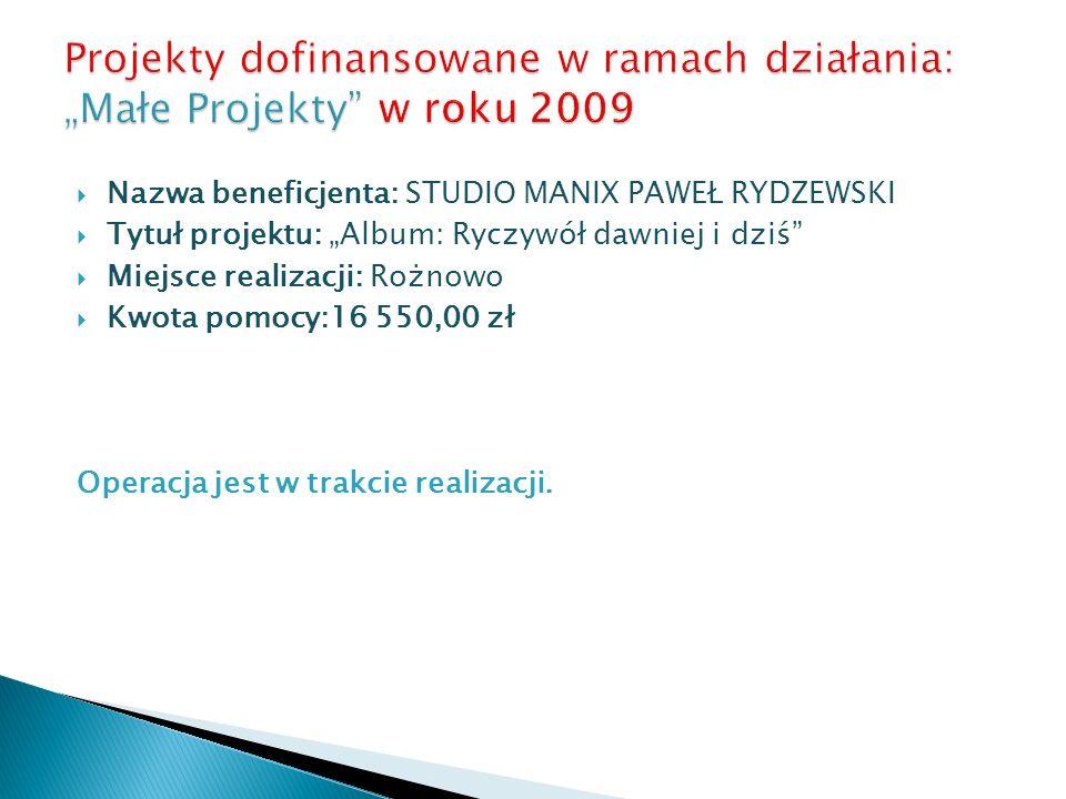 Nazwa beneficjenta: STUDIO MANIX PAWEŁ RYDZEWSKI Tytuł projektu: Album: Ryczywół dawniej i dziś Miejsce realizacji: Rożnowo Kwota pomocy:16 550,00 zł