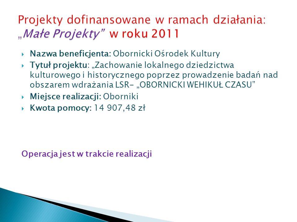 Nazwa beneficjenta: Obornicki Ośrodek Kultury Tytuł projektu: Zachowanie lokalnego dziedzictwa kulturowego i historycznego poprzez prowadzenie badań n