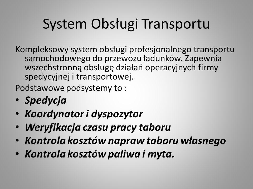 System Obsługi Transportu Kompleksowy system obsługi profesjonalnego transportu samochodowego do przewozu ładunków. Zapewnia wszechstronną obsługę dzi