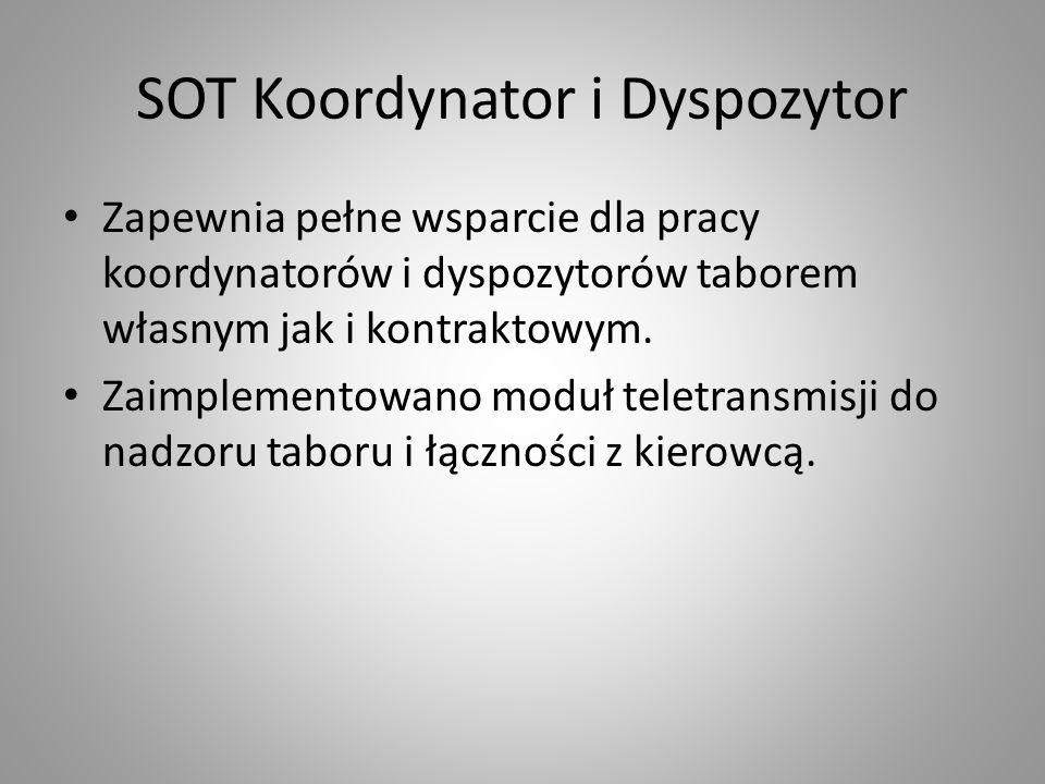 SOT Koordynator i Dyspozytor Zapewnia pełne wsparcie dla pracy koordynatorów i dyspozytorów taborem własnym jak i kontraktowym. Zaimplementowano moduł