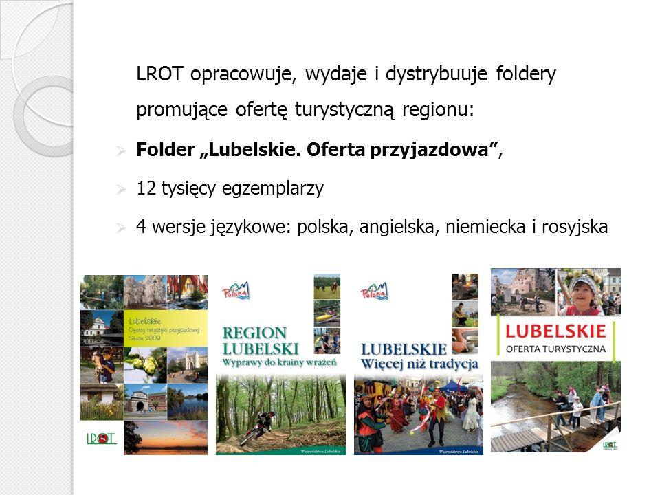 LROT opracowuje, wydaje i dystrybuuje foldery promujące ofertę turystyczną regionu: Folder Lubelskie. Oferta przyjazdowa, 12 tysięcy egzemplarzy 4 wer