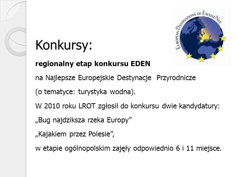 Konkursy: regionalny etap konkursu EDEN na Najlepsze Europejskie Destynacje Przyrodnicze (o tematyce: turystyka wodna). W 2010 roku LROT zgłosił do ko