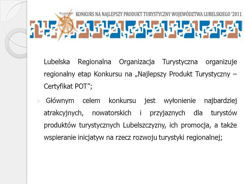Lubelska Regionalna Organizacja Turystyczna organizuje regionalny etap Konkursu na Najlepszy Produkt Turystyczny – Certyfikat POT; Głównym celem konku
