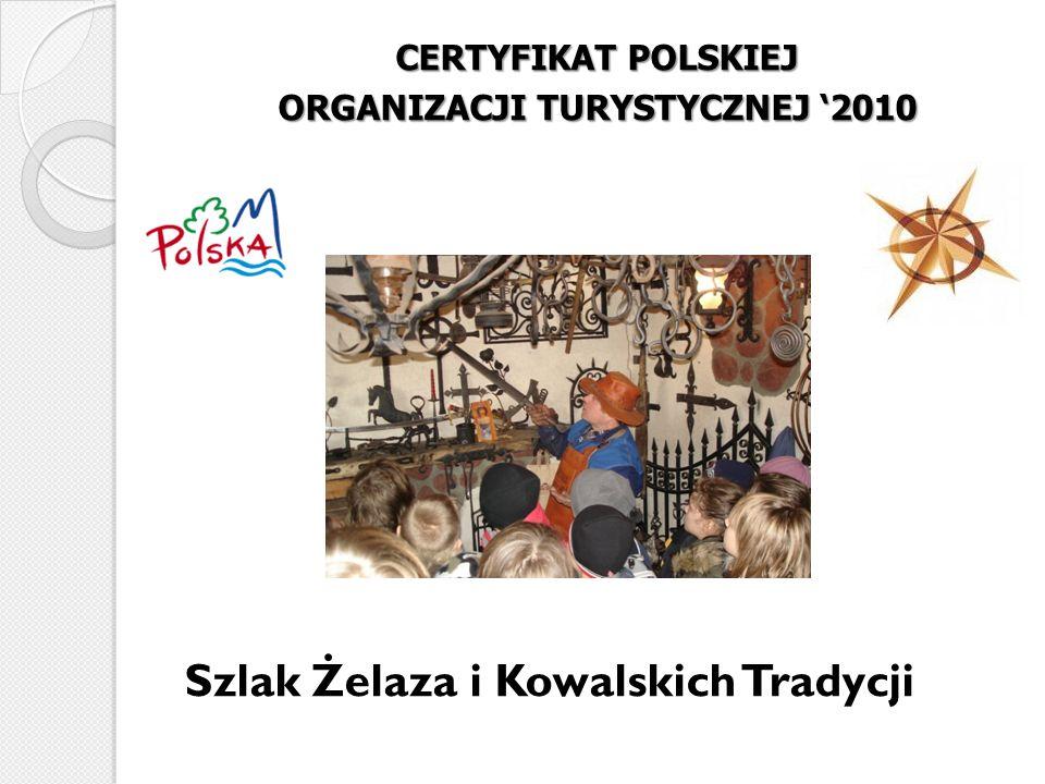 CERTYFIKAT POLSKIEJ ORGANIZACJI TURYSTYCZNEJ 2010 Szlak Żelaza i Kowalskich Tradycji